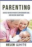 Parenting: Advice for New Parents on Newborn Care and Raising Smart Kids: Simple Strategies on Nursing, Brain Development, Proper Care and Nurturing your Newborn Baby