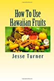 img - for How To Use Hawaiian Fruits book / textbook / text book