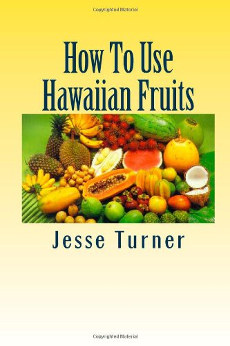 How To Use Hawaiian Fruits by Jesse C. Turner, Maggie Mack, Agnes B. Alexander