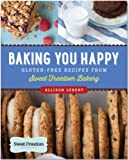 Baking You Happy: Gluten-Free Recipes from Sweet Freedom Bakery (100% vegan)