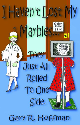 Book: I Haven't Lost My Marbles...They Just All Rolled To One Side by Gary R. Hoffman
