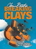 Breaking Clays: Target, Tactics, Tips and Techniques