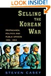 Selling the Korean War: Propaganda, P...