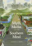 Myth, Media, and the Southern Mind