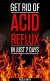GET RID OF ACID REFLUX IN JUST 2 DAYS
