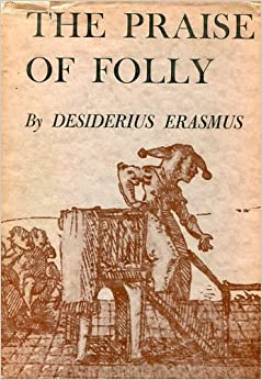 erasmus in praise of folly thesis Praise of folly has 10348 ratings and 496 reviews roy said: in praise of  brexitfolly speaks:about five hundred years ago, a man named erasmus decid.