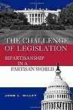 The Challenge of Legislation: Bipartisanship in a Partisan World