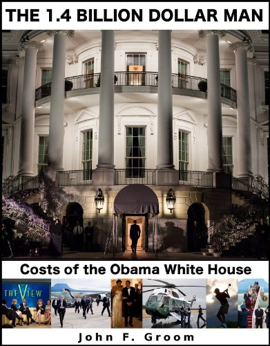 The 1.4 Billion Dollar Man: Costs of the Obama White House
