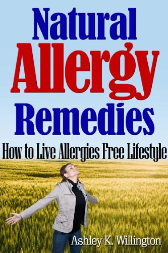 Ashley K. Willington - Natural Allergy Remedies: How to Live Allergies Free Lifestyle (English Edition)