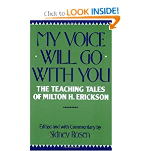 My Voice Will Go with You: The Teaching Tales of Milton H. Erickson [Paperback] — by Sidney Rosen (Editor, Commentary)