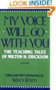 My Voice Will Go with You: Teaching Tales of Milton H. Erickson: Teaching Tales of Milton H. Erikson