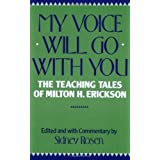 My Voice Will Go with You: Teaching Tales of Milton H. Eriksonby Milton H Erickson