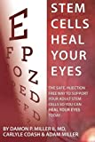 img - for Stem Cells Heal Your Eyes: Prevent and Help: Macular Degeneration, Retinitis Pigmentosa, Stargardt, Retinal Distrophy, and Retinopathy. book / textbook / text book