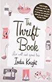 India Knight The Thrift Book: Live Well and Spend Less