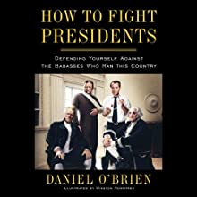 How to Fight Presidents: Defending Yourself Against the Badasses Who Ran This Country Audiobook by Daniel O'Brien Narrated by Richard McGonagle
