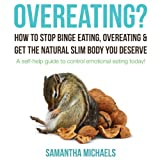 img - for Overeating? How to Stop Binge Eating, Overeating & Get the Natural Slim Body You Deserve: A Self-Help Guide to Control Emotional Eating Today! book / textbook / text book
