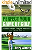 Perfect your Game of Golf: Tips and tricks for the beginner and novice golfer (English Edition)