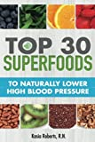 Top 30 Superfoods to Naturally Lower High Blood   Pressure: Top 30 Superfoods to Naturally Lower High Blood Pressure