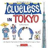 Clueless in Tokyo: An Explorers Sketchbook of Weird and Wonderful Things in Japan