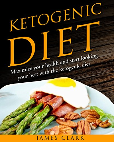 Ketogenic Diet: Maximize your Health and Start Looking your Best with the Ketogenic Diet