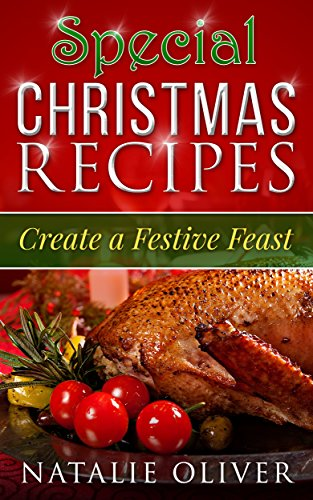 Special Christmas Recipes: Create a Festive Feast by Natalie Oliver