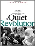 img - for By Leila Ahmed A Quiet Revolution: The Veil ??s Resurgence, from the Middle East to America book / textbook / text book