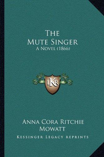 The Mute Singer the Mute Singer: A Novel (1866) a Novel (1866)