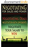Negotiating For Sales and Power: Negotiating Deals, Negotiation With Opponents, Negotiate Your Salary To Win (Negotiation, Conflict Resolution, and Communication Skills Book 1) (English Edition)
