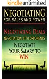 Negotiating For Sales and Power: Negotiating Deals, Negotiation With Opponents, Negotiate Your Salary To Win (Negotiation, Conflict Resolution, and Communication Skills Book 1)