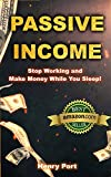 Passive Income: Stop Working and Make Money While You Sleep! (Kindle Publishing, Amazon FBA, Niche Websites, Affiliate Marketing, Email Marketing, Udemy Online Courses)
