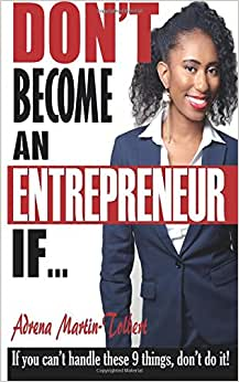 Don't Become An Entrepreneur If...: If You Can't Do These 9 Things, Don't Do It!