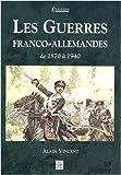 echange, troc Alain Vincent - Les guerres franco-allemandes : De 1870 à 1940