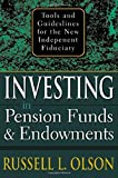 img - for Investing in Pension Funds and Endowments : Tools and Guidelines for the New Independent Fiduciary book / textbook / text book