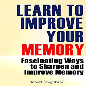 Learn to Improve Your Memory Hörbuch