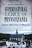 img - for Supernatural Lore of Pennsylvania: Ghosts, Monsters and Miracles (American Legends) book / textbook / text book