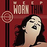 Weep - Worn Thin