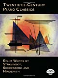 Twentieth-Century Piano Classics: Eight Works by Stravinsky, Schoenberg and Hindemith (0486406237) by Igor Stravinsky