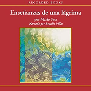 Ensenanzas de una Lagrima [The Lessons of a Tear] Audiobook
