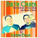 Birth Order: How the Roles of Each Sibling are Placed at Birth   Joseph Evaldi