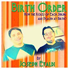 Birth Order: How the Roles of Each Sibling are Placed at Birth (       UNABRIDGED) by Joseph Evaldi Narrated by Jonathan Andrew Young