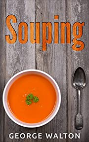 Souping: The Ultimate Souping Guide To Optimal Health And Vitality