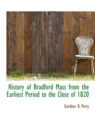 History of Bradford Mass from the Earliest Period to the Close of 1820