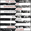 The Age of Entanglement: When Quantum Physics was Reborn (       UNABRIDGED) by Louisa Gilder Narrated by Walter Dixon