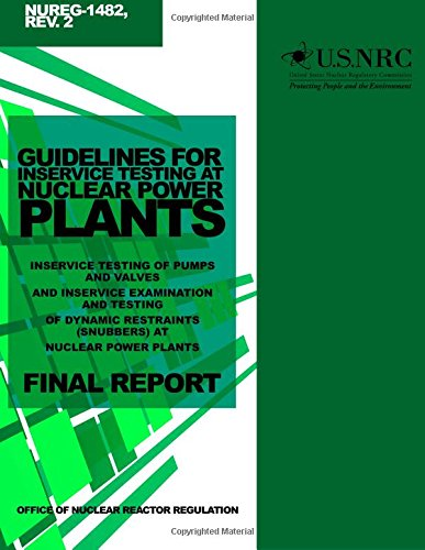 Guidelines For Inservice Testing At Nuclear Power Plants: Inservice Testing Of Pumps And Valves And Inservice Examination And Testing Of Dynamic Restraints (Snubbers) At Nuclear Power Plants