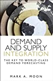 img - for Demand and Supply Integration: The Key to World-Class Demand Forecasting (FT Press Operations Management) book / textbook / text book
