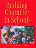 img - for Building Character in Schools: Practical Ways to Bring Moral Instruction to Life 1st edition by Ryan, Kevin, Bohlin, Karen E. (1998) Hardcover book / textbook / text book