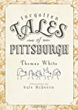 img - for Forgotten Tales of Pittsburgh (PA) book / textbook / text book