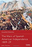 The Wars of Spanish American Independence 1809-29 (Essential Histories)