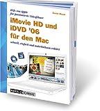 iMovie HD 6 und iDVD 6 für den Mac. iLife 06 von Apple für passionierte Videofilmer - schnell, einfach und unterhaltsam erklärt - Daniel Mandl