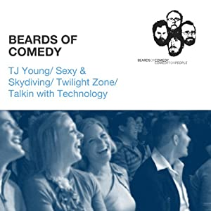 TJ Young / Sexy & Skydiving / Twilight Zone / Talkin with Technology | [Beards Of Comedy]